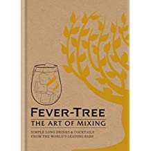 Fever Tree - The Art of Mixing: Simple long drinks & cocktails from the world's leading bars