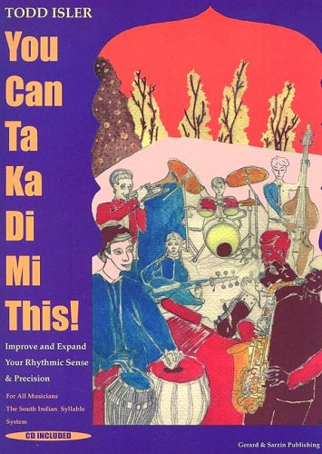 You Can Ta Ka Di Mi This!: Improve and Expand Your Rhythmic Sense and Precision por Todd Isler