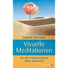 Visuelle Meditationen: Von der Entspannung zur tiefen Meditation