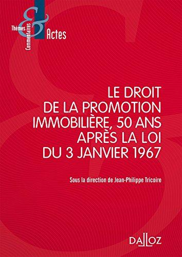 Le droit de la promotion immobilière 50 ans après la loi du 3 janvier 1967: Etat du droit de la promotion immobilière par Jean-Philippe Tricoire