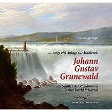'… zeigt viel Anlage zur Mahlerei' Johann Gustav Grunewald.: Ein Schüler des Romantikers Caspar David Friedrich