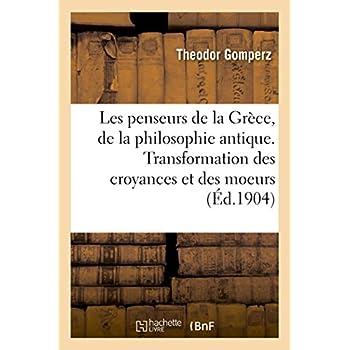 Les penseurs de la Grèce, histoire de la philosophie antique: Transformation des croyances et des moeurs
