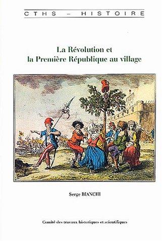La Révolution et la Première République au village : Pouvoirs,votes et politisation dans les campagnes d'Ile-de-France 1787-1800 par Serge Bianchi