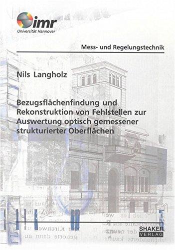 Bezugsflächenfindung und Rekonstruktion von Fehlstellen zur Auswertung optisch gemessener strukturierter Oberflächen (Berichte aus dem Institut für Mess- und Regelungstechnik der Universität Hannover)
