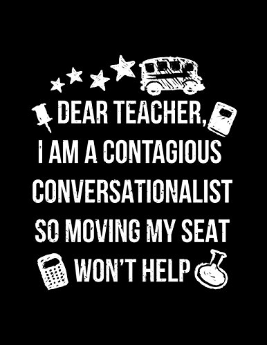 Dear Teacher, I Am A Contagious Conversationalist So Moving My Seat Won't Help: Blank Lined Journal To Write In V6 por Dartan Creations