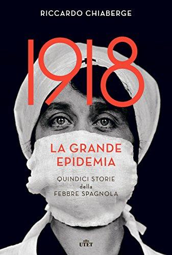 1918: la grande epidemia. Quindici storie della febbre spagnola. Con e-book