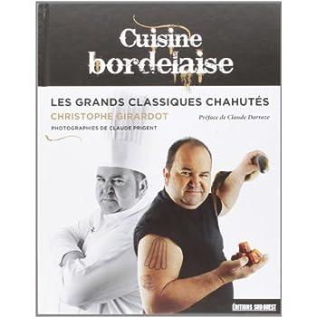 CUISINE BORDELAISE, LES GRANDS CLASSIQUES CHAHUTES