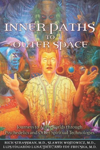 Inner Paths to Outer Space: Journeys to Alien Worlds through Psychedelics and Other Spiritual Technologies by Rick Strassman MD, Slawek Wojtowicz, Luis Eduardo Luna, Ede (2008) Paperback