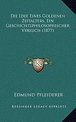Die Idee Eines Goldenen Zeitalters, Ein Geschichtsphilosophischer Versuch (1877)
