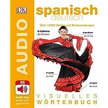 Visuelles Wörterbuch Spanisch Deutsch: Mit Audio-App - Jedes Wort gesprochen. Über 15000 Wörter und Redewendungen