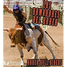 Los Domadores del Rodeo: Rodeo Bull Riders (Todo Sobre El Rodeo =)