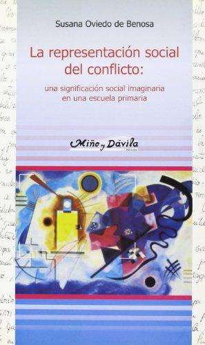 La representación social del conflicto : una significación social imaginaria en una escuela primaria por Susana Oviedo De Benosa