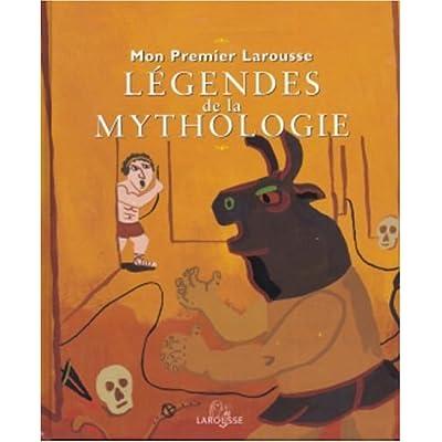 Mon Premier Larousse des belles légendes de la mythologie