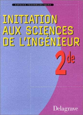 Initiation sciences de l'ingenieur seconde par Pierre Boyé, André Bianciotto