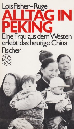 Alltag in Peking - Eine Frau aus dem Westen erlebt das heutige China