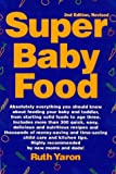 Super Baby Food: Absolutely Everything You Should Know About Feeding Your Baby & Toddler from Starting Solid Foods to Age Three Years