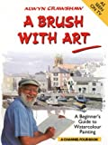 Cover of: A Brush with Art: A Beginner's Guide to Watercolour Painting (A Channel Four Book) | Alwyn Crawshaw