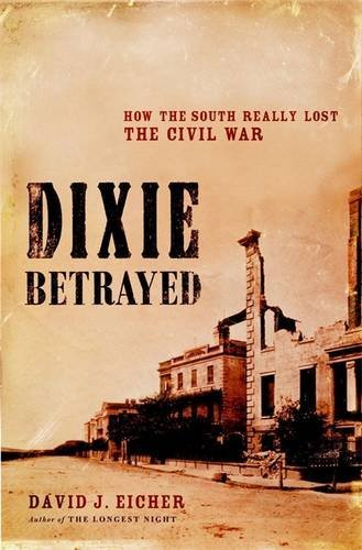 Dixie Betrayed: How the South Really Lost the Civil War by David J. Eicher (2006-03-22)