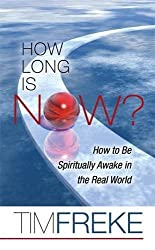 How Long is Now?: How to be Spiritually Awake in the Real World by Timothy Freke (2009-09-07)