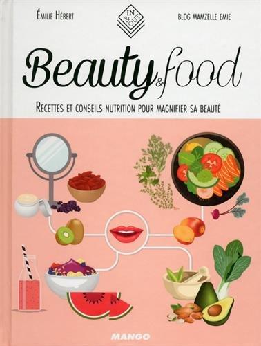Beautyfood : Recettes et conseils nutrit...