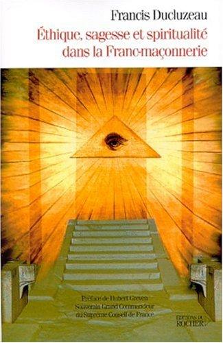 Ethique, sagesse et spiritualité dans la Franc-maçonnerie par Francis Ducluzeau