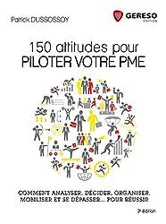 150 attitudes pour piloter votre PME : Comment analyser, décider, organiser, mobiliser et se dépasser... pour réussir