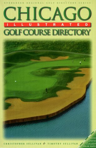 Chicago Illustrated Golf Course Directory (Evergreen Regional Golf Directory) por Christopher Sullivan