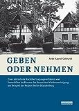 Geben oder Nehmen: Zwei Jahrzehnte Rückübertragungsverfahren von Immobilien im Prozess der deutschen Wiedervereinigung am Beispiel der Region Berlin-Brandenburg - Anke Kaprol-Gebhardt