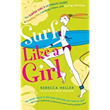 Surf Like a Girl: The Surfer Girl's Ultimate Guide to Paddling Out, Catching a Wave, and Surfing with Aloha: Second Edition by Rebecca Heller (2014-01-10)