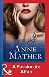 A Passionate Affair (Mills & Boon Modern) (The Anne Mather Collection)