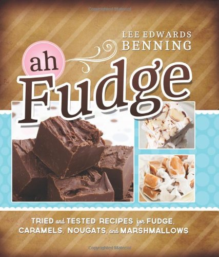 Ah Fudge: Tried and Tested Recipes for Fudge, Caramels, Nougats, and Marshmallows