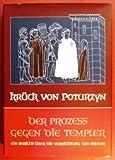 Der Prozess gegen die Templer. Ein Bericht über die Vernichtung des Ordens - M.J. Krück von Poturzyn.