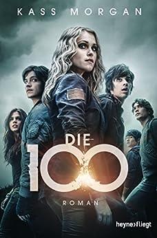 Die 100: Roman
