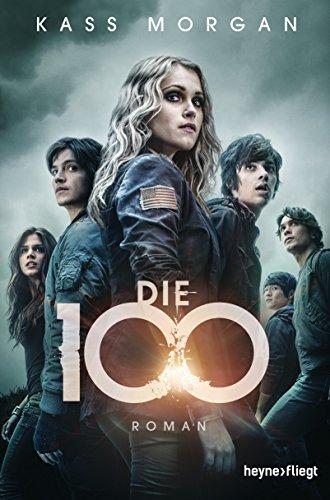 Die 100: Roman (Die 100-Serie 1)
