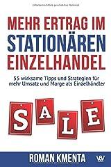 Mehr Ertrag im stationären Einzelhandel: 55 wirksame Tipps und Strategien für mehr Umsatz und Marge als Einzelhändler Taschenbuch