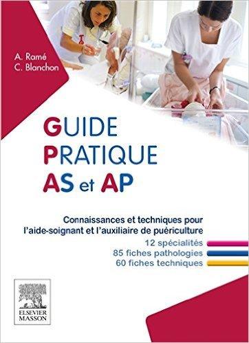 Guide pratique AS et AP: Connaissances et techniques pour l'aide-soignant et l'auxiliaire de puériculture de Alain Ramé,Carine Blanchon ( 3 décembre 2014 )