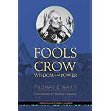 Fools Crow: Wisdom and Power (Indigenous Wisdom Classics)