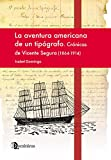 La aventura americana de un tipógrafo. Crónicas de Vicente Segura (1864-1914)