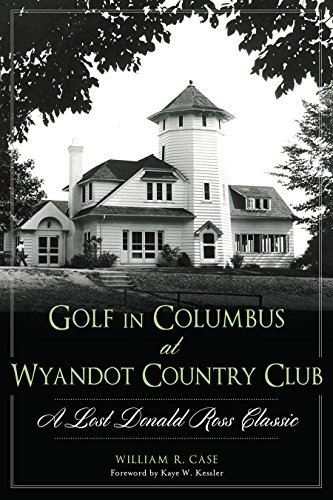 Golf in Columbus at Wyandot Country Club: A Lost Donald Ross Classic (Landmarks) by William R. Case (2014-11-11) par William R. Case