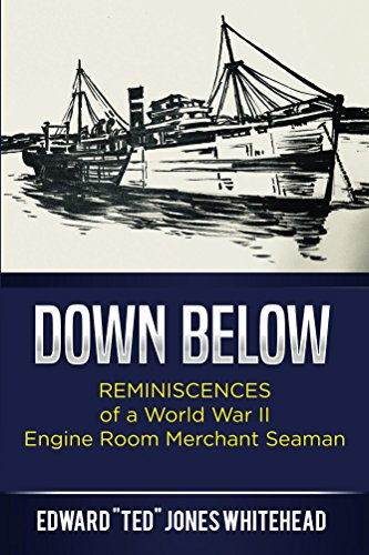 "Down Below: Reminiscences of a World War II Engine Room Merchant Seaman by [Whitehead, Edward ""Ted "" Jones ]"