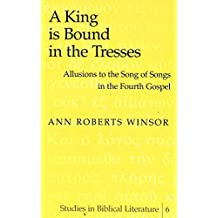 A King is Bound in the Tresses: Allusions to the Song of Songs in the Fourth Gospel by Ann Roberts Winsor (1999-10-30)