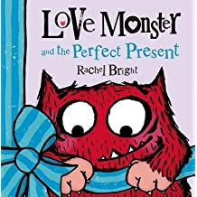 By Rachel Bright ( Author ) [ Love Monster and the Perfect Present By Oct-2014 Hardcover