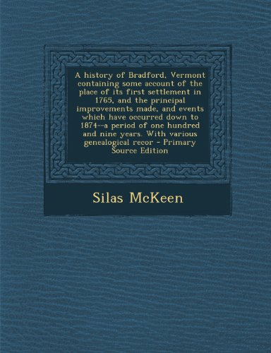 A History of Bradford, Vermont Containing Some Account of the Place of Its First Settlement in 1765, and the Principal Improvements Made, and Events ... Nine Years. with Various Genealogical Recor