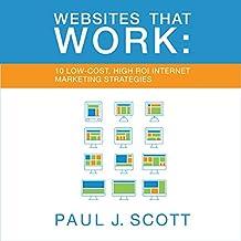 Websites That Work: 10 Low Cost, High ROI Internet Marketing Strategies