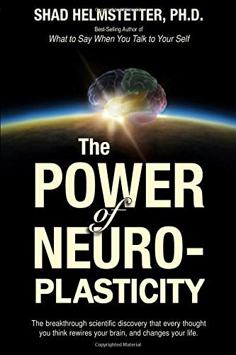The Power of Neuroplasticity by Shad Helmstetter Ph.D. (2014-06-04)