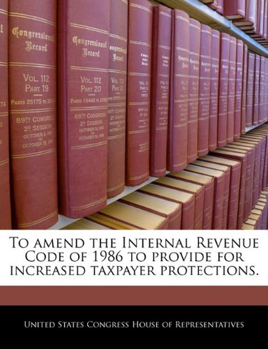 To amend the Internal Revenue Code of 1986 to provide for increased taxpayer protections.
