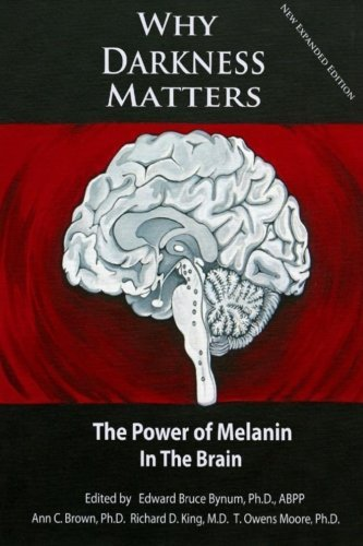 WHY DARKNESS MATTERS: (New and Improved): The Power of Melanin in the Brain by Dr. Edward Bruce Bynum Ph.D. (2014-09-17)