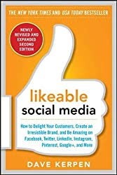 Likeable Social Media, Revised and Expanded: How to Delight Your Customers, Create an Irresistible Brand, and Be Amazing on Facebook, Twitter, ... Linkedin, Instagram, Pinterest and More