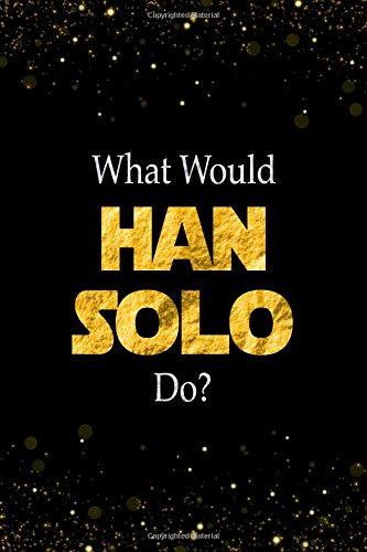 What Would Han Solo Do?: Han Solo Designer Notebook (Lego Star Party Supplies Wars)
