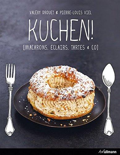 Kuchen!: Macarons, Eclairs, Tartes & Co (Einfach genießen) (Kochen kreativ!)